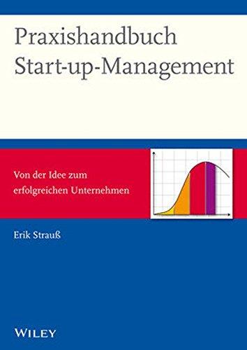 Praxishandbuch Start-up-Management: Von der Idee zum erfolgreichen Unternehmen