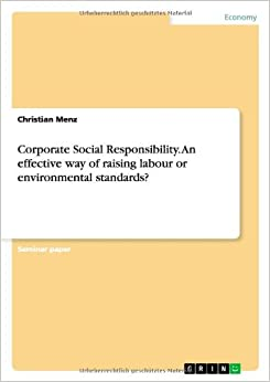 Book Corporate Social Responsibility. an Effective Way of Raising Labour or Environmental Standards?
