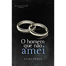 O homem que não amei (Trilogia Soares Livro 1) (Portuguese Edition)