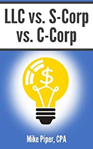 LLC vs. S-Corp vs. C-Corp: Explained in 100 Pages or Less from Simple Subjects, LLC