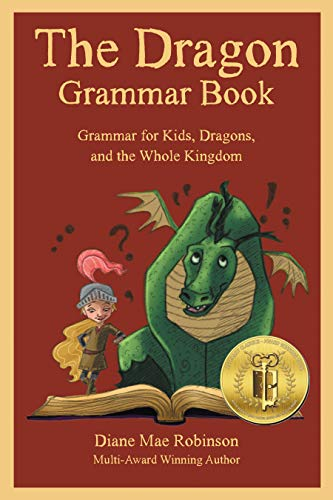 The Dragon Grammar Book: Grammar for Kids, Dragons, and the Whole Kingdom by [Robinson, Diane Mae]