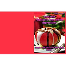 Cookbook  «Desserts from winter depression»  Simple and tasty for the whole family