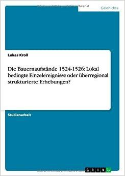 Die Bauernaufstande 1524-1526: Lokal Bedingte Einzelereignisse Oder Uberregional Strukturierte Erhebungen?