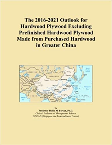 Book The 2016-2021 Outlook for Hardwood Plywood Excluding Prefinished Hardwood Plywood Made from Purchased Hardwood in Greater China