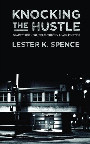 Search : Knocking the Hustle: Against the Neoliberal Turn in Black Politics