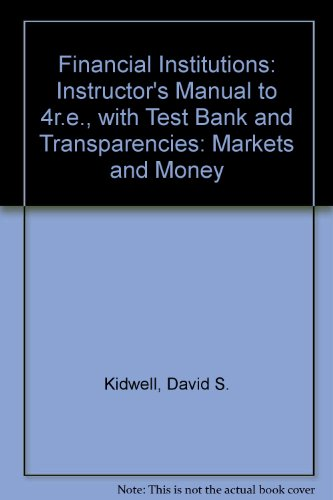 Financial Institutions: Instructor's Manual to 4r.e., with Test Bank and Transparencies: Markets and Money (Financial Institutions Markets And Money Test Bank)