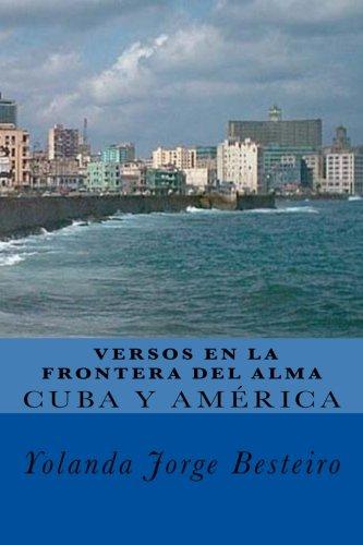 Cuba y América. Versos en la Frontera del Alma.: Colección de Poesías (Spanish Edition) PDF