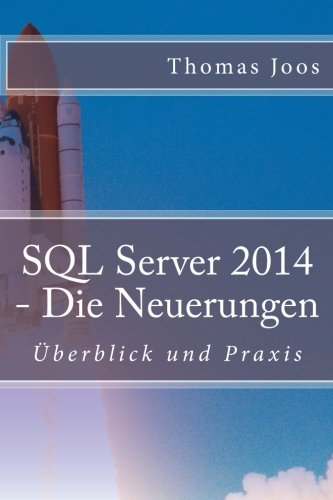 SQL Server 2014 - Die Neuerungen: Überblick und Praxis Taschenbuch – 25. September 2014 Thomas Joos 1502505835 Computer Books: Database Computers