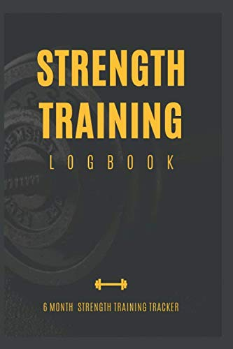 Strength Training Logbook: 6-Month Strength Training Tracker