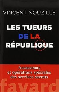 Les tueurs de la République : assassinats et opérations spéciales des services secrets, Nouzille, Vincent