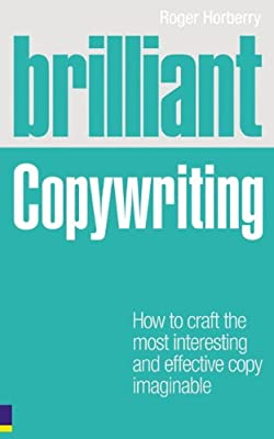 Brilliant Copywriting: How to craft the most interesting and effective copy imaginable (Brilliant (Prentice Hall))