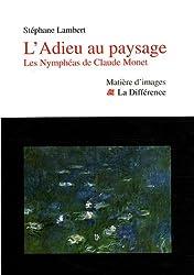 L'Adieu au paysage : Les Nymphéas de Claude Monet