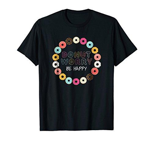 Donut Worry Be Happy Tshirt Funny Gift T Shirt Men Women Kid