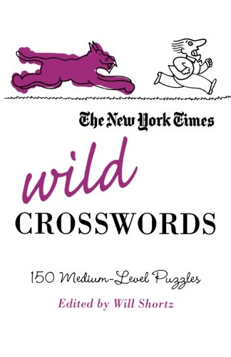 The New York Times Wild Crosswords: 150 Medium-Level Puzzles (New York Times Crossword ()