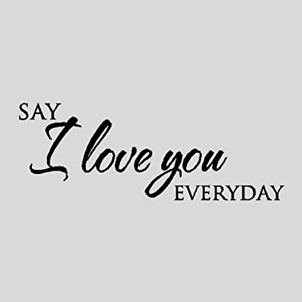 Amazoncom Say I Love You Everydaylove Wall Quotes Words Sayings