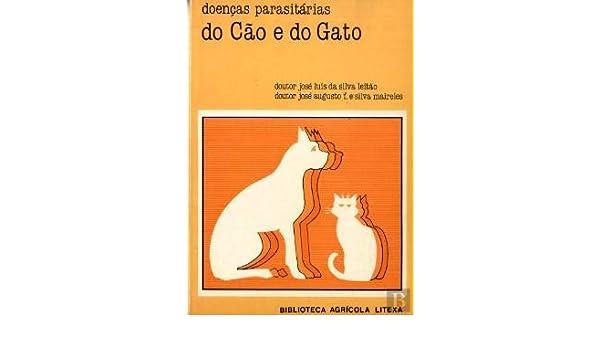 Doenças Parasitárias do Cão e do Gato: Silva Meireles e José Augusto ...