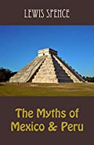 The Myths Of Mexico & Peru (illustrated)