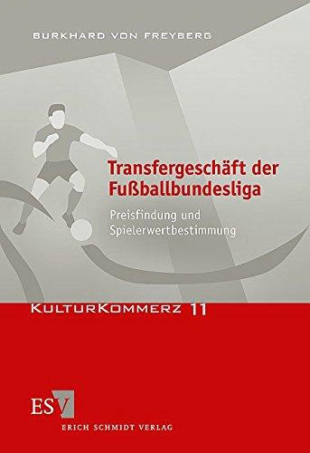 Transfergeschäft Der Fußballbundesliga  Preisfindung Und Spielerwertbestimmung  KulturKommerz Band 11
