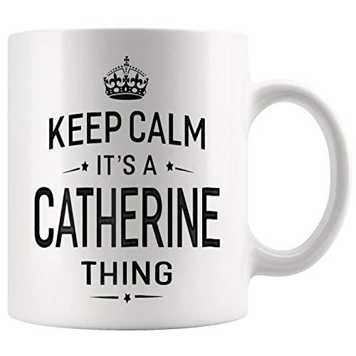 (Keep Calm Its Catherine Thing Mug Coffee Mug 11oz Gift Tea Cups 11oz)