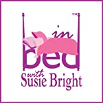 In Bed with Susie Bright, 1-Month Subscription | Susie Bright