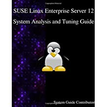 SUSE Linux Enterprise Server 12 - System Analysis and Tuning Guide by System Guide Contributors (2016-04-28)