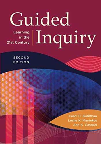 Guided Inquiry: Learning in the 21st Century (Libraries Unlimited Guided Inquiry) (Design Guided Inquiry)