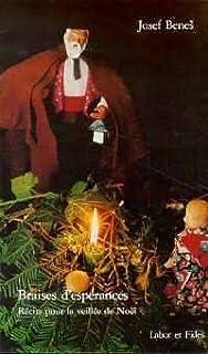 Braises d'espérance : récits pour la veillée de Noël, Benes, Josef