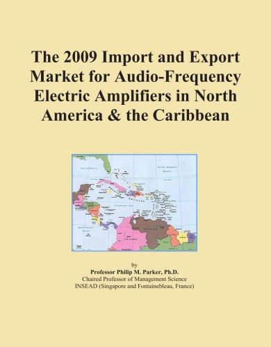The 2009 Import and Export Market for Audio-Frequency Electric Amplifiers in North America & the Caribbean by ICON Group International, Inc.