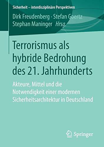 Terrorismus als hybride Bedrohung des 21. Jahrhunderts: Akteure, Mittel und die Notwendigkeit einer modernen Sicherheitsarchitektur in Deutschland