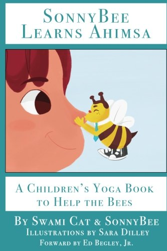 SonnyBee Learns Ahimsa: A Children's Yoga Book to Help the - Bees Help The