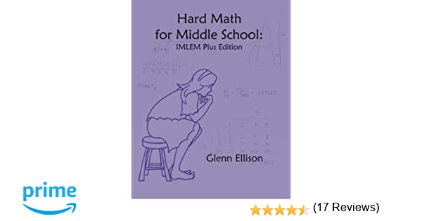 Hard Math for Middle School: IMLEM Plus Edition: Glenn Ellison ...