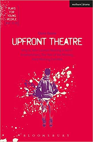 Upfront Theatre: Why Is John Lennon Wearing A Skirt?; Arsehammers; The Year of the Monkey; Hard Working Families (Plays for Young People)