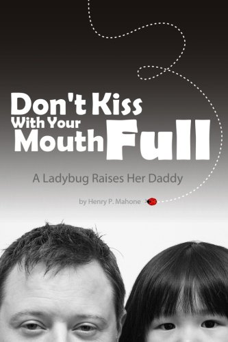(Don't Kiss With Your Mouth Full: A Ladybug Raises Her)