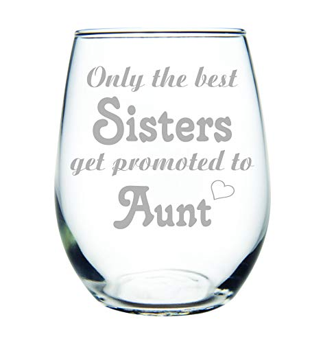 Only the best Sisters get promoted to Aunt stemless wine glass