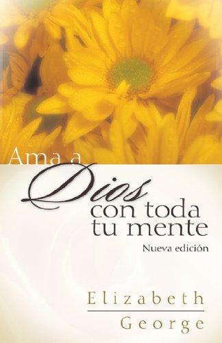 """""""Ama a Dios con toda tu mente, nueva edicion"""" (Spanish Edition) [Elizabeth George] (Tapa Blanda)"""