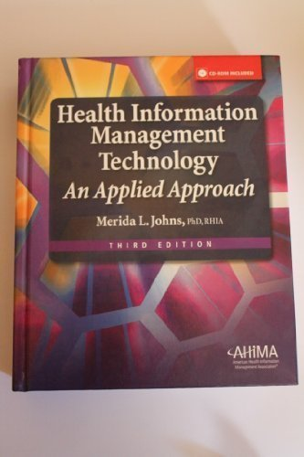 Health Information Management Technology: An Applied Approach 3rd (third) Edition by Merida L. Johns published by Ahima Press (2010)