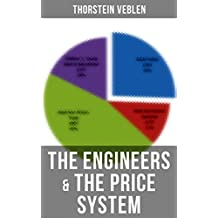 The Engineers & the Price System: From the Author of The Theory of the Leisure Class, The Theory of Business Enterprise, Imperial Germany and the Industrial ... Revolution & The Higher Learning in America