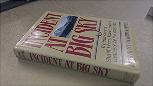 Incident At Big Sky The True Story Of Sheriff Johnny France