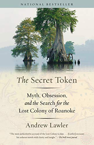 - The Secret Token: Myth, Obsession, and the Search for the Lost Colony of Roanoke