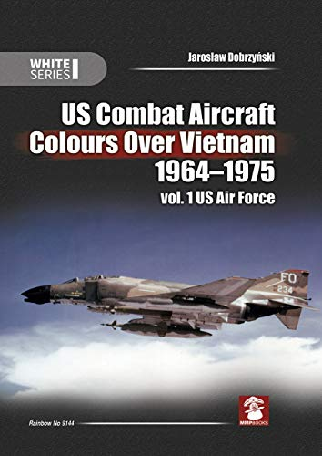 US Combat Aircraft Colours Over Vietnam 1964-1975. Vol. 1 US Air Force (White -