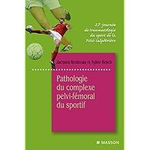 Pathologie du complexe pelvi-fémoral du sportif: 27e Journée de traumatologie du sport de la Pitié-Salpêtrière