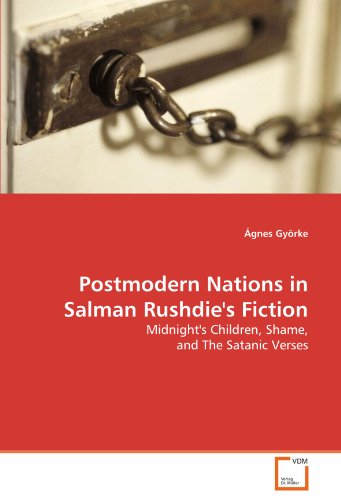 Postmodern Nations in Salman Rushdie's Fiction: Midnight's Children, Shame, and The Satanic Verses