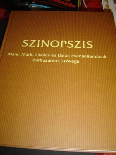 Magyar Szinopszis - The Harmony of the Gospels - Mate, Mark, Lukacs Es Janos Evangeliumanak Parhuzamos Szovege pdf epub