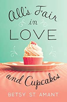 All's Fair in Love and Cupcakes by [St. Amant, Betsy]