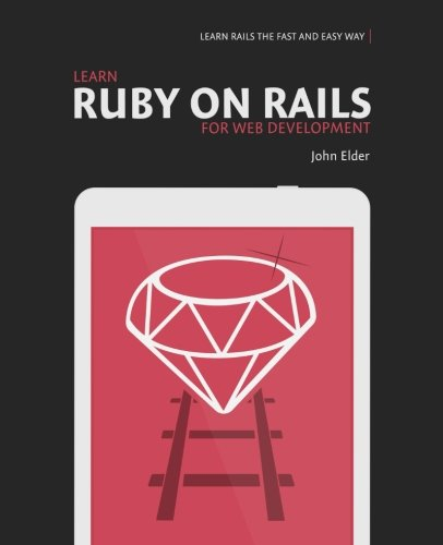 Learn Ruby On Rails For Web Development: Learn Rails The