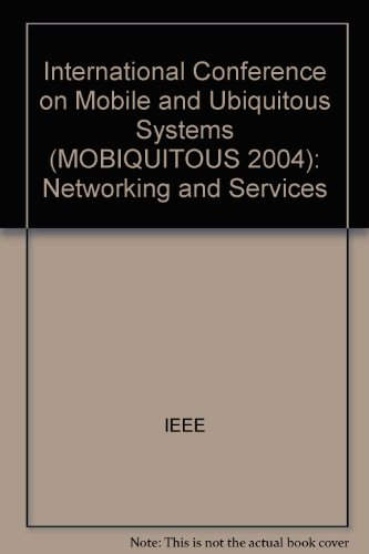 Mobiquitous 2004: Proceedings of Mobiquitous 2004 the First Annual International Conference on Mobile and Ubiquitous Systems: Networking by Institute of Electrical & Electronics Enginee