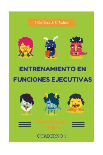 Entrenamiento en Funciones Ejecutivas. Iniciación de Tarea. Cuaderno 1.: Fichas para trabajar Funciones Ejecutivas. Iniciación de Tarea. Cuaderno 1. (Volume 1) (Spanish Edition)