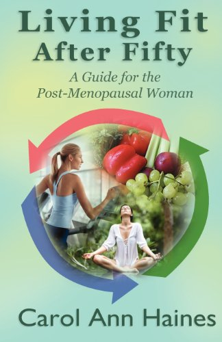 Book: Living Fit After Fifty - A Guide For the Post-Menopausal Woman by Carol Ann Haines