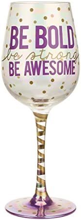 Top Shelf Inspirational Be Bold, Be Strong, Be Awesome Wine Glass Decorative Red or White Wine Glasses Unique Thoughtful Gifts for Friends and Family