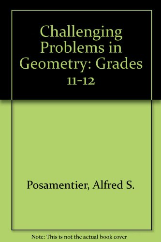 Challenging Problems in Geometry: Grades 11-12
